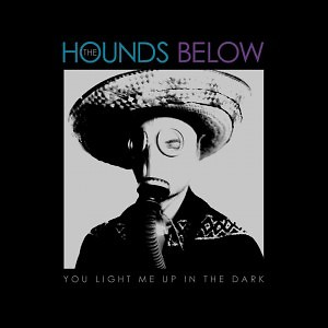 The Hounds Below- You LIght Me Up In The Dark